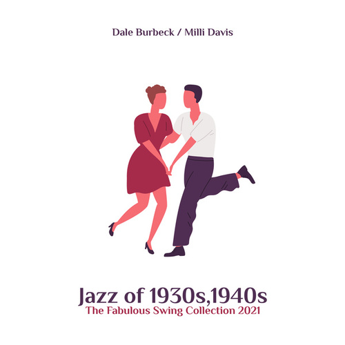 Jazz of 1930s,1940s (The Fabulous Swing Collection 2021, True Old School Swing Jazz, Swing Vintage Cafe, Living Swing Room Dance, Charming Midnight Vintage NYC, Swing Mood) de Dale Burbeck