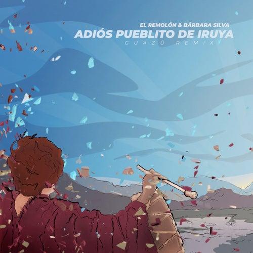 Adiós pueblito de Iruya (Guazú Remix) de El Remolon