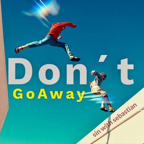 Don´t Go Away (Single Edit) by Sin With Sebastian