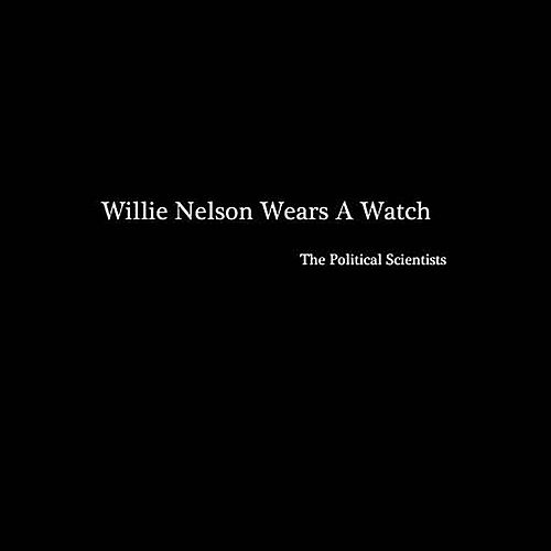 Willie Nelson Wears a Watch by The Political Scientists
