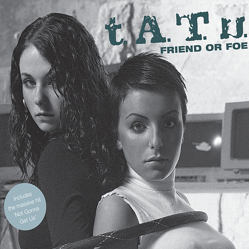 Friend Or Foe by T.A.T.U.
