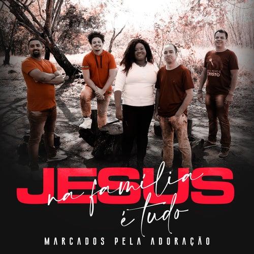 Jesus na Família É Tudo (Ao Vivo) by Marcados Pela Adoração