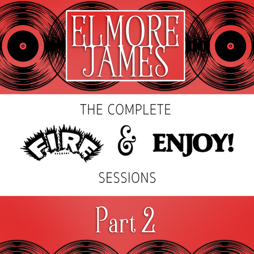 The Complete Fire & Enjoy Sessions, Pt. 2 by Elmore James