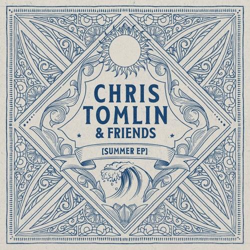 Chris Tomlin & Friends: Summer EP by Chris Tomlin