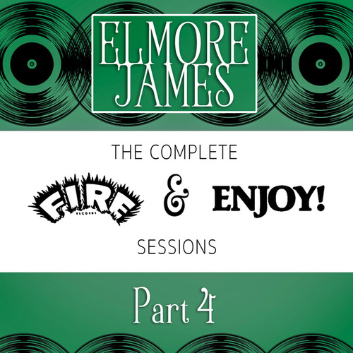 Complete Fire & Enjoy Sessions, Pt. 4 by Elmore James