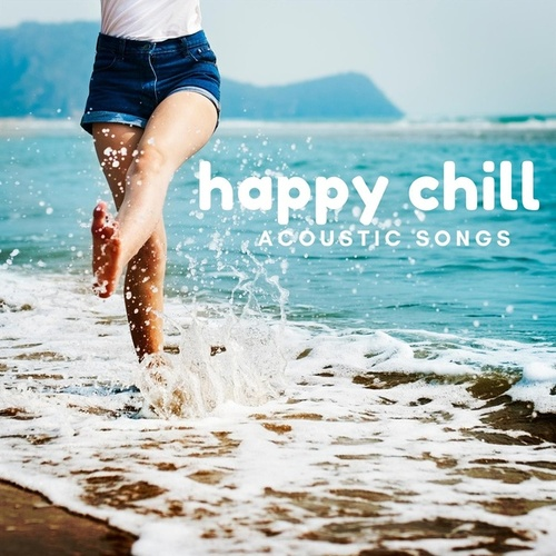 Happy Chill Acoustic Songs by Various Artists
