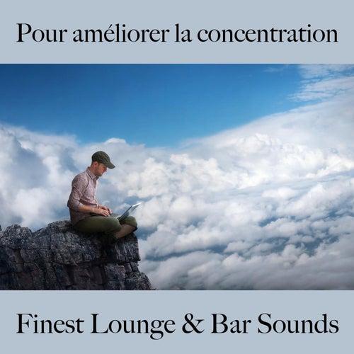 Pour améliorer la concentration: finest lounge & bar sounds by ALLTID