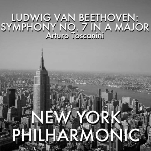 Ludwig van Beethoven: Symphony No. 7 in A major de Arturo Toscanini