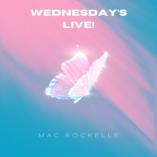 Wednesday's Live by Mac Rockelle