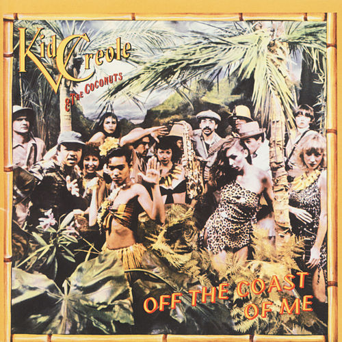 Off The Coast Of Me by Kid Creole & the Coconuts