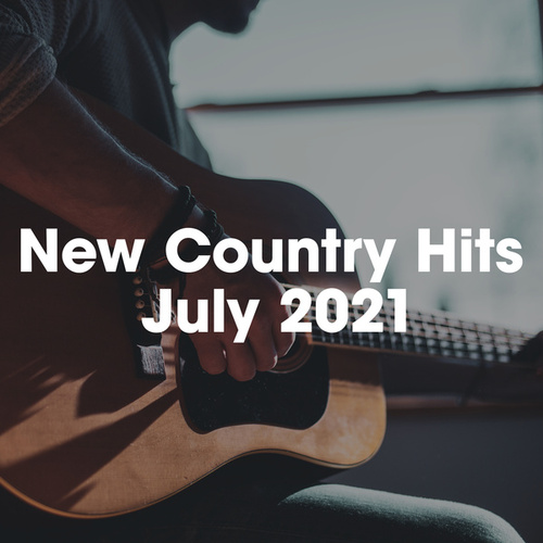 New Country Hits July 2021 by Various Artists