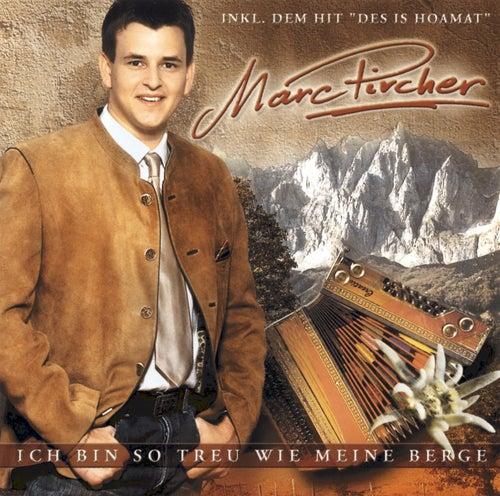 Ich bin so treu wie meine Berge van Marc Pircher