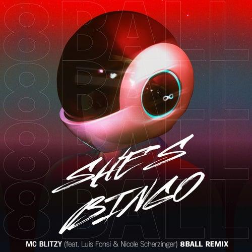 She's Bingo (8 Ball Remix) [feat. Luis Fonsi, Nicole Scherzinger & 8 Ball] von MC Blitzy