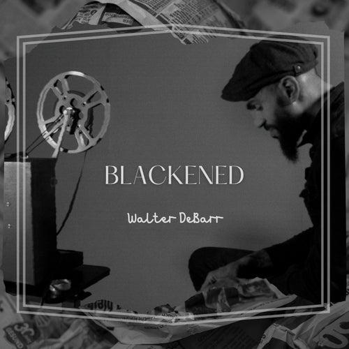 Blackened by Walter DeBarr