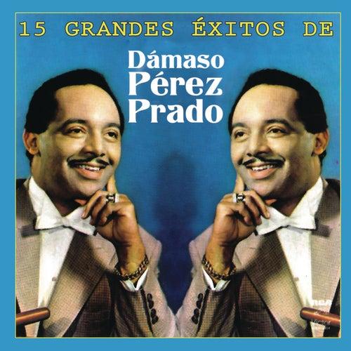 15 Grandes Exitos de Dámaso Pérez Prado by Perez Prado
