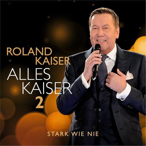 Alles Kaiser 2 (Stark wie nie) by Roland Kaiser