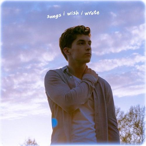 Songs I Wish I Wrote by Josh Bogert