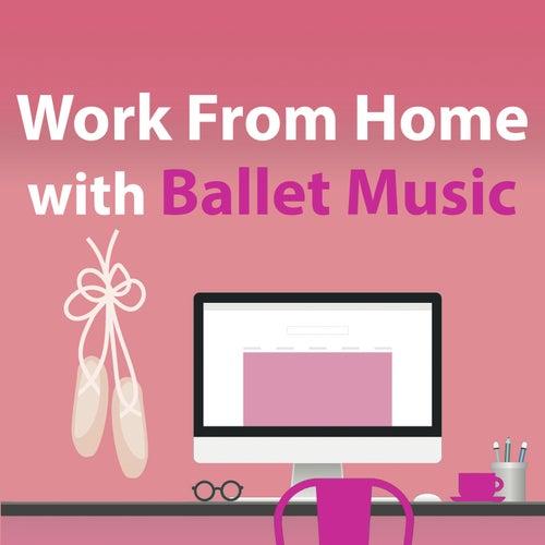 Work From Home With Ballet Music von Pyotr Ilyich Tchaikovsky