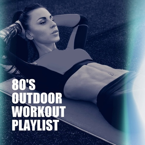 80's Outdoor Workout Playlist by Cardio Workout Crew (1)