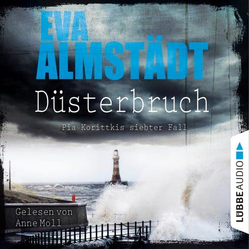 Düsterbruch - Pia Korittkis siebter Fall - Kommissarin Pia Korittki 7 (Ungekürzt) von Eva Almstädt