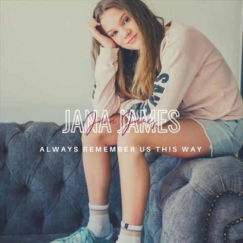 Always Remember Us This Way fra Jana James