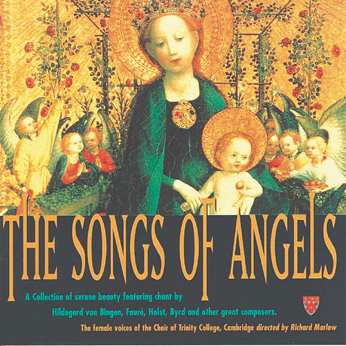 The Songs Of Angels by The Choir Of Trinity College, Cambridge