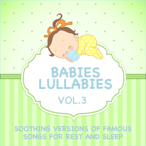 Babies Lullabies - Soothing Versions of Famous Songs for Rest and Sleep, Vol. 3 by Sleeping Bunnies