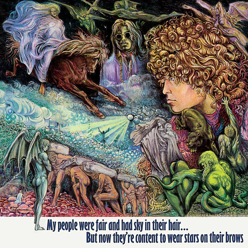 My People Were Fair and Had Sky in Their Hair... But Now They're Content to Wear Stars on Their Brows by Tyrannosaurus Rex