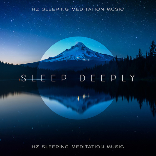 Sleep Deeply: Hz Sleeping Meditation Music - Sounds to Help You Sleep and Reduce Stress (Healing Lullabies) by Hz Sleep Project