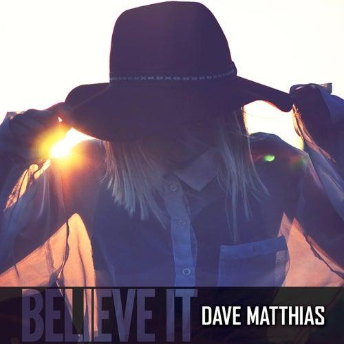 Believe It by Dave Matthias