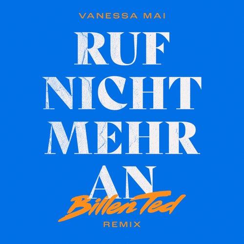 Ruf nicht mehr an (Billen Ted Remix) von Vanessa Mai