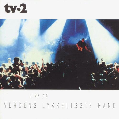 Verdens Lykkeligste Band - Live 99 by Tv-2