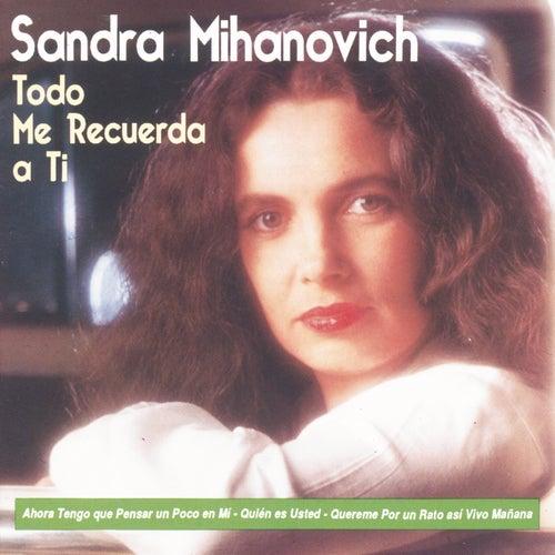 Todo Me Recuerda A Ti de Sandra Mihanovich