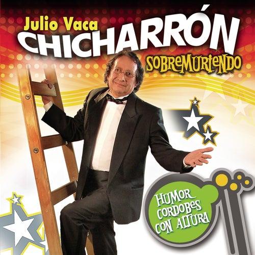 Sobremuriendo de Julio Vaca Chicharron