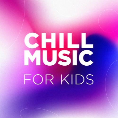 Chill Music for Kids de Various Artists