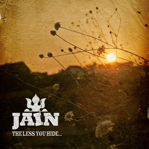 The Less You Hide... de Jain