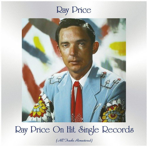 Ray Price on Hit Single Records (All Tracks Remastered) by Ray Price