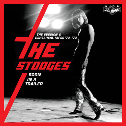 Born In A Trailer: The Session & Rehearsal Tapes '72-'73 von The Stooges