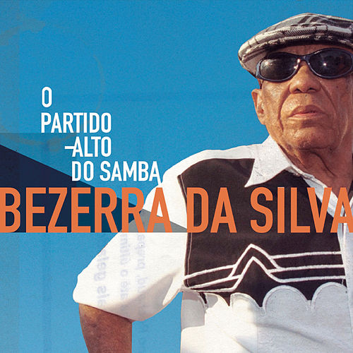Bezerra Da Silva - O Partido Alto Do Samba de Bezerra Da Silva