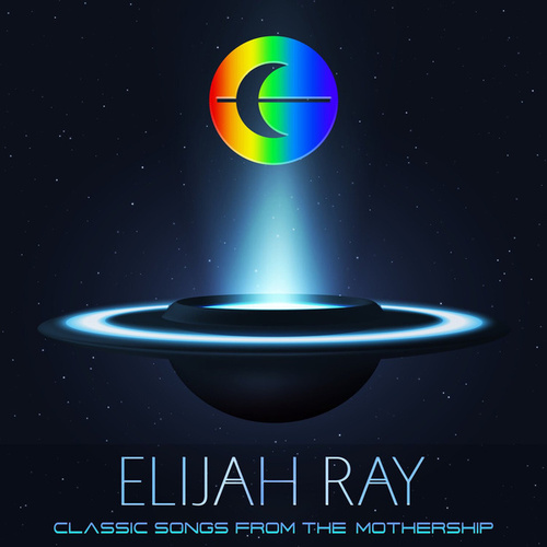 Classic Songs from the Mothership von Elijah Ray