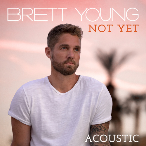 Not Yet (Acoustic) by Brett Young