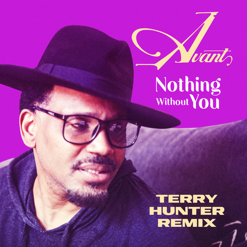 Nothing Without You (Terry Hunter Remixes) by Avant