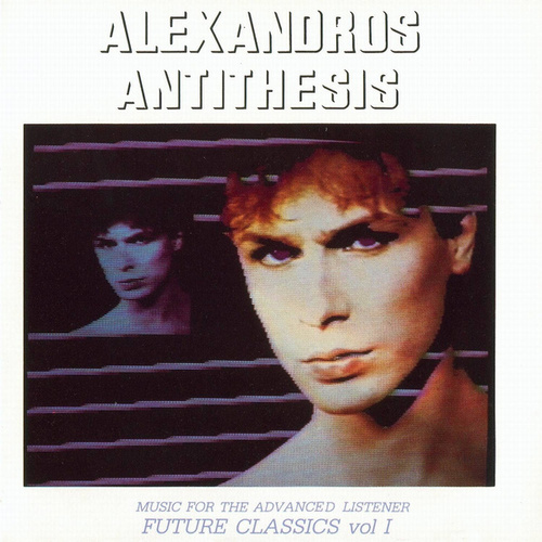 Antithesis: Future Classics Vol. I, Music for the Advanced Listener by Alexandros