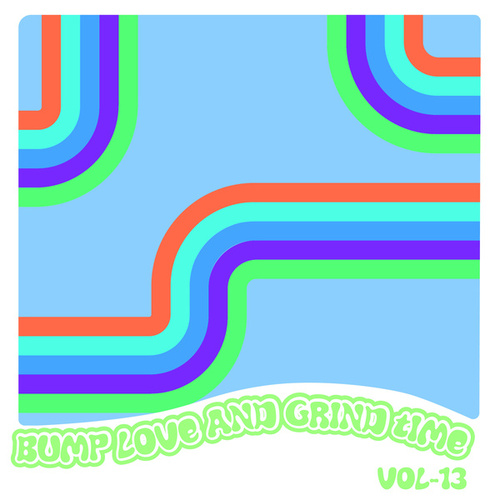 Bump Love And Grind Time, Vol. 13 by Various Artists