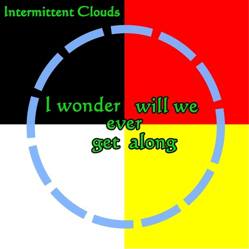I Wonder Will We Ever Get Along by Intermittent Clouds