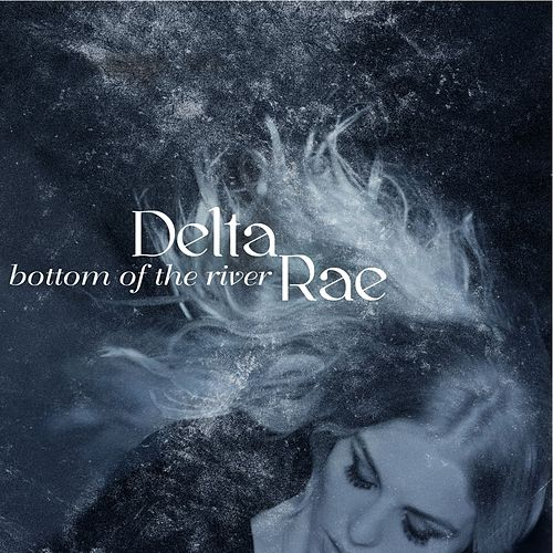Bottom Of The River by Delta Rae