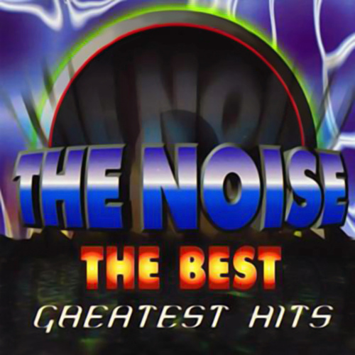 The Best: The Greatest Hits by The Noise