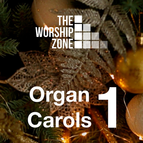 Organ Carols 1 by The Worship Zone