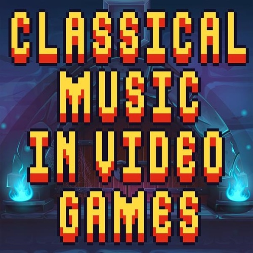 Classical Music in Video Games by Various Artists