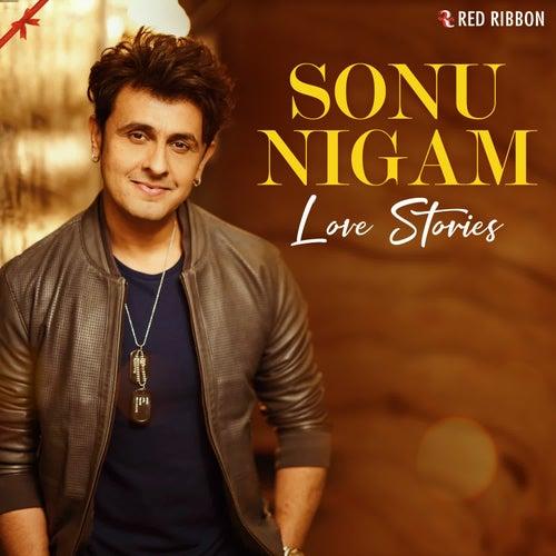 Sonu Nigam - Love Stories by Sonu Nigam